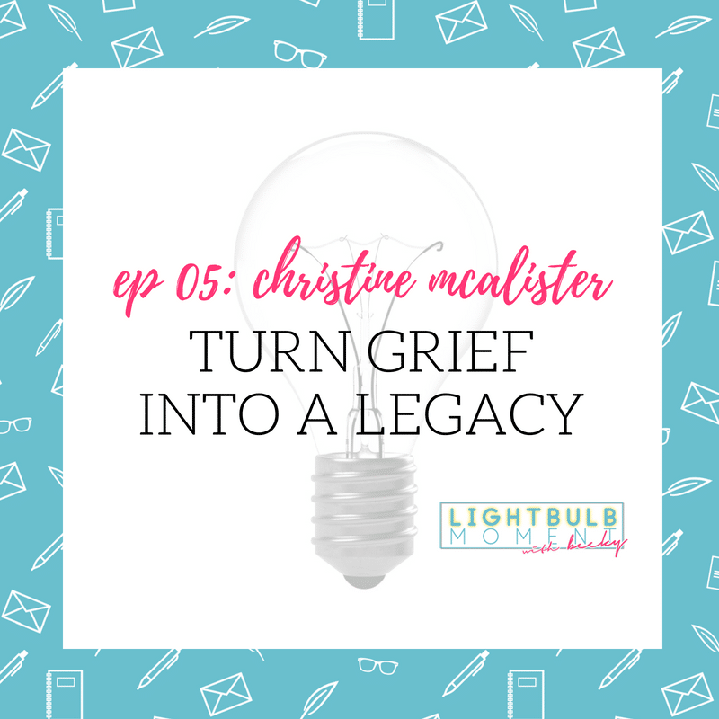 05: Christine McAlister: Turn Grief Into a Legacy
