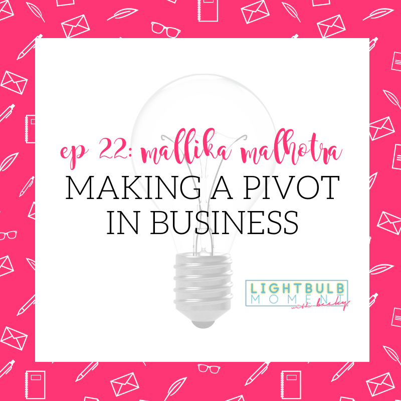 22: Mallika Malhotra: Making a Pivot in Business