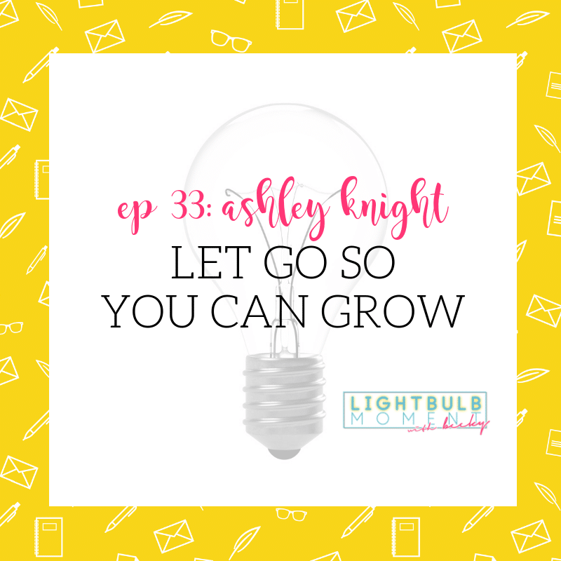 33: Ashley Knight: Let Go So You Can Grow