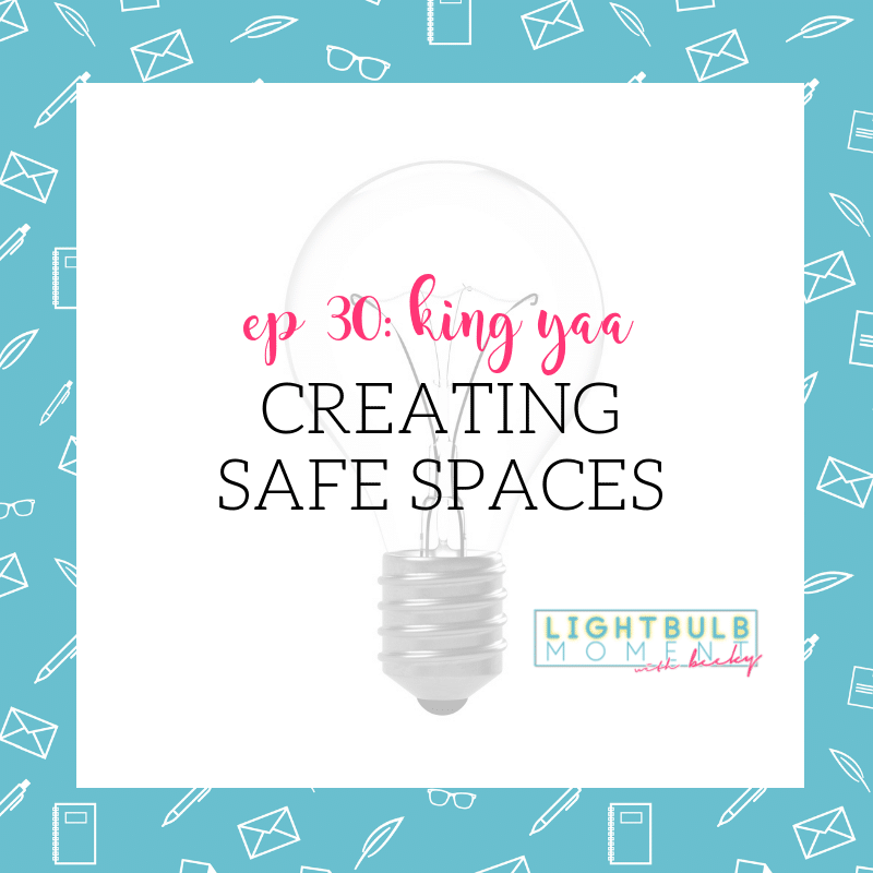 30: king yaa: Creating Safe Spaces