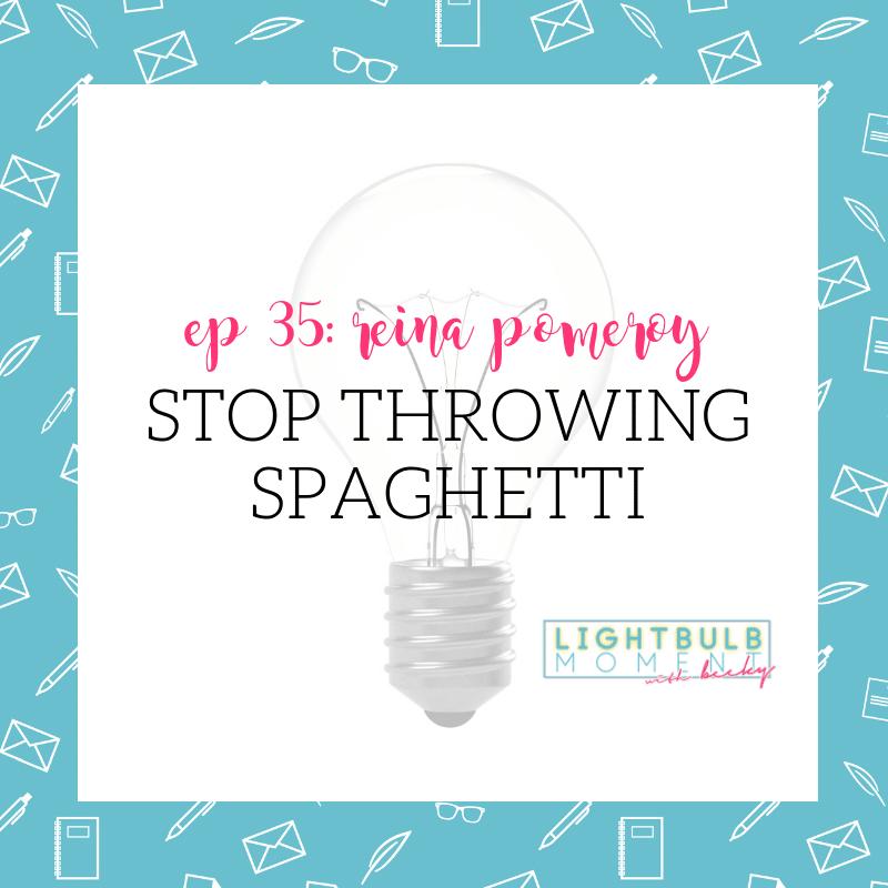 35: Reina Pomeroy: Stop Throwing Spaghetti