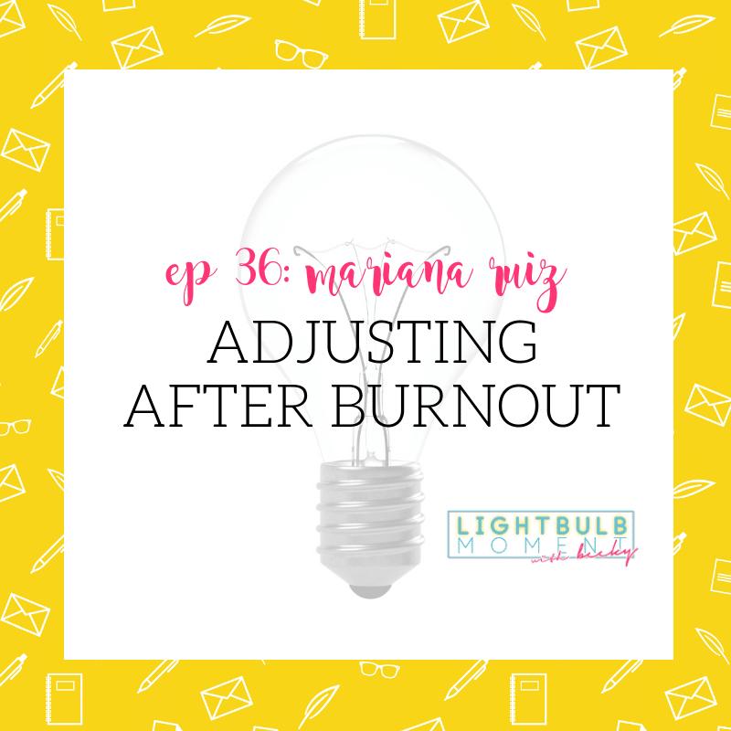 36: Mariana Ruiz: Adjusting After Burnout