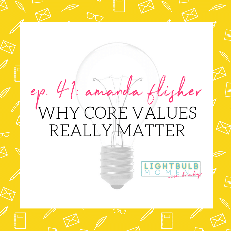 41. Amanda Flisher: Core Values Truly Matter