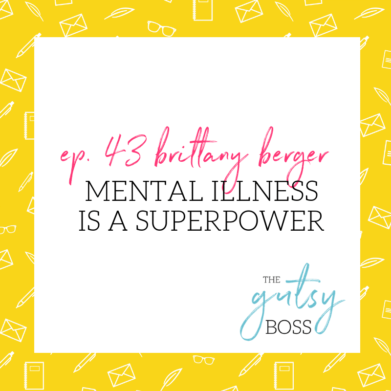 43. Brittany Berger: Mental Illness is a Superpower
