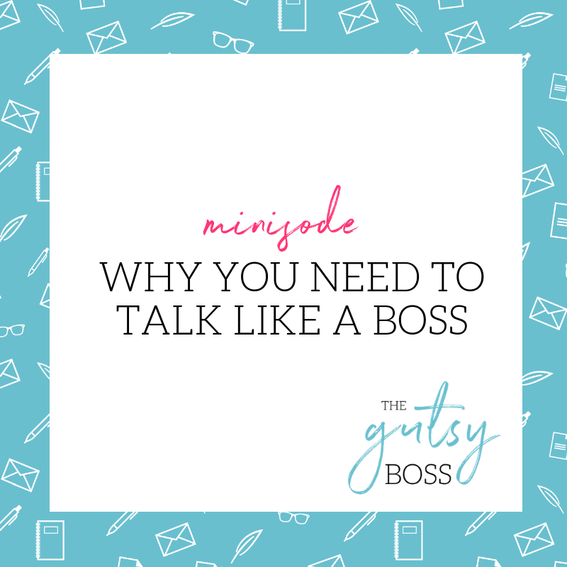 Minisode: Why You Need to Talk Like a Boss