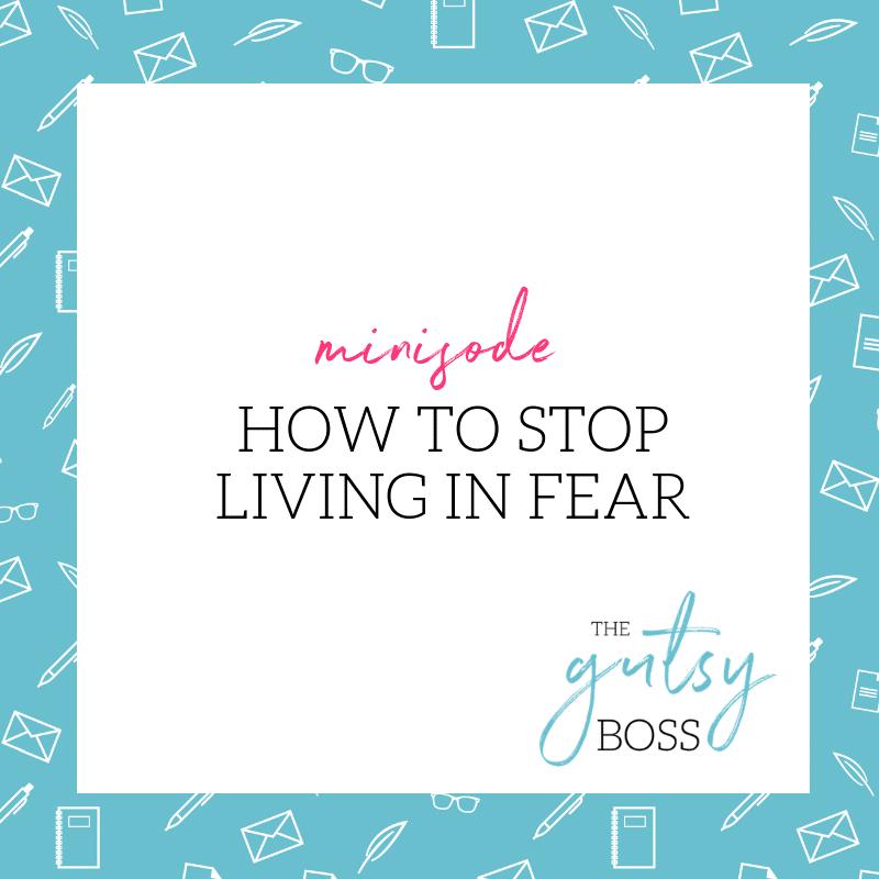 Minisode: Stop Living in Fear
