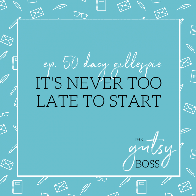 50. Dacy Gillespie: It's Never Too Late to Start