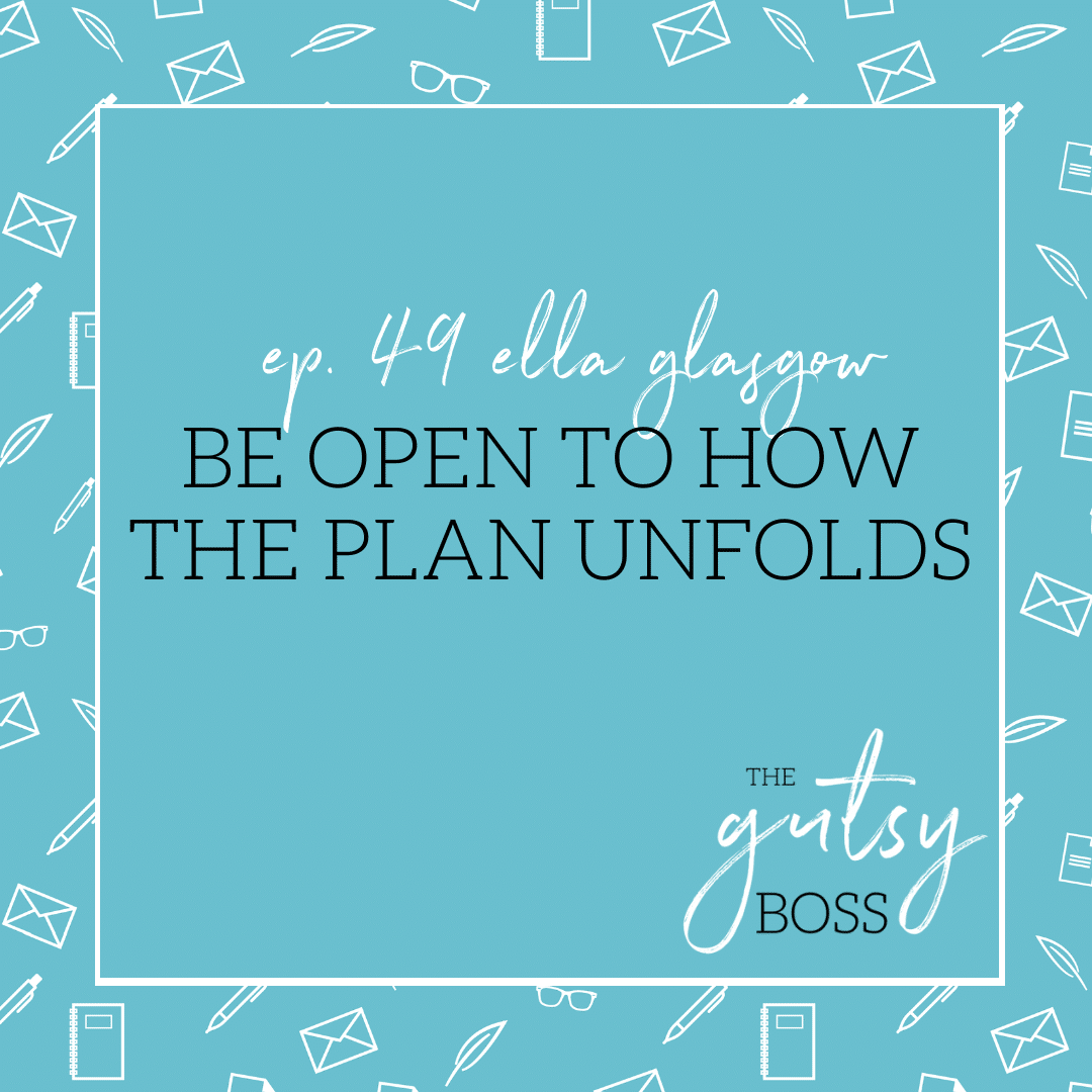 49. Ella Glasgow: Be Open to How the Plan Unfolds