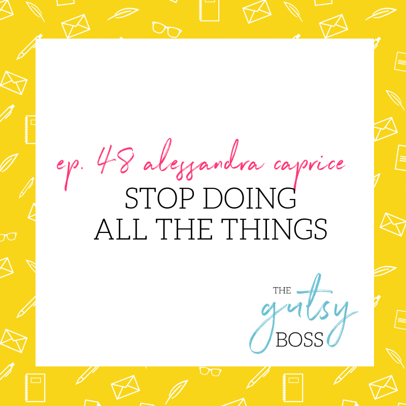 48. Alessandra Braun: Stop Doing All the Things
