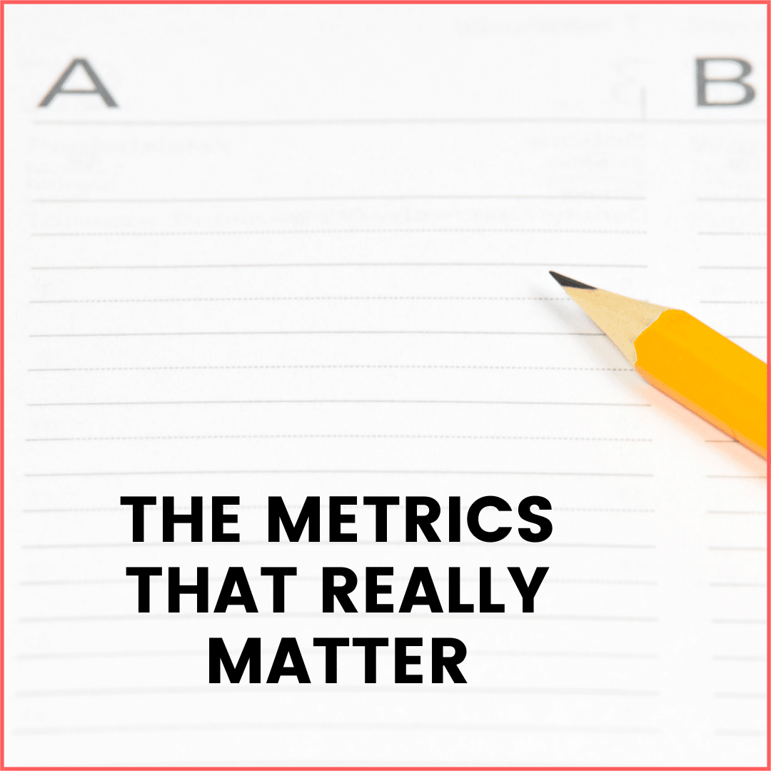 The Metrics that Really Matter