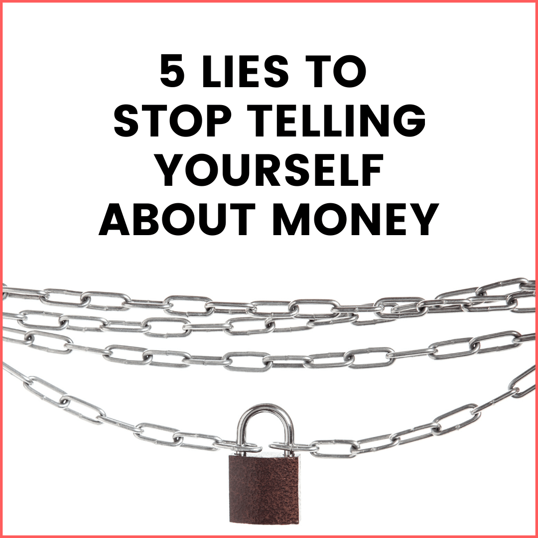 Want a Better Relationship with Money? Stop Telling Yourself These Money Lies