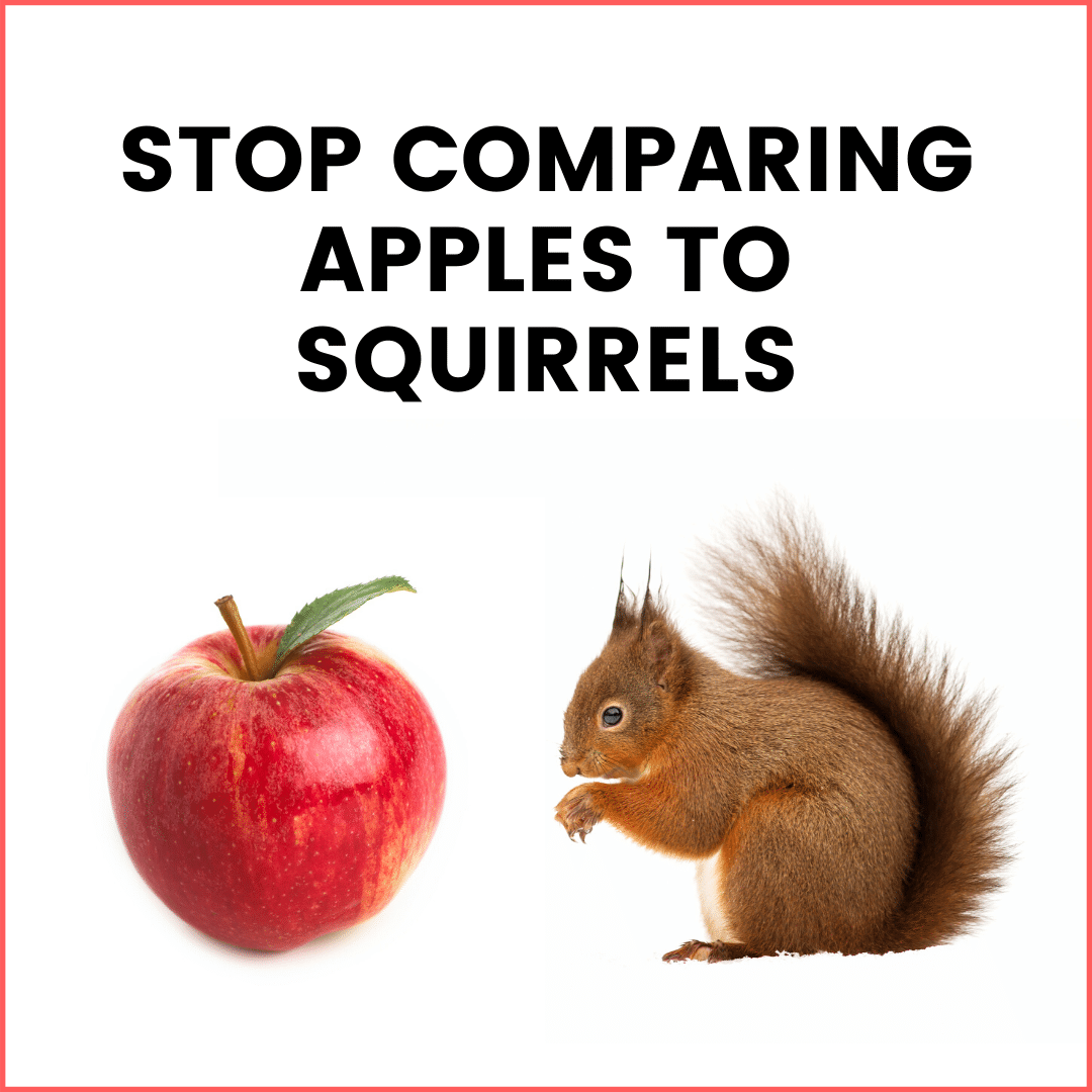 Stop Comparing Apples to Squirrels (podcast)