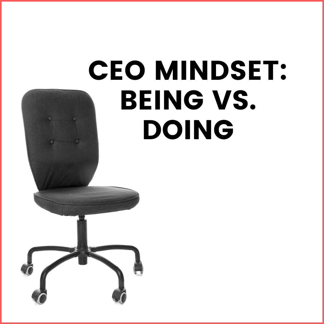 CEO Mindset: Being vs. Doing