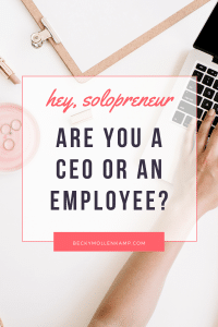 How to think and act like a CEO (not an employee) as a small business owner, solopreneur, or boss babe