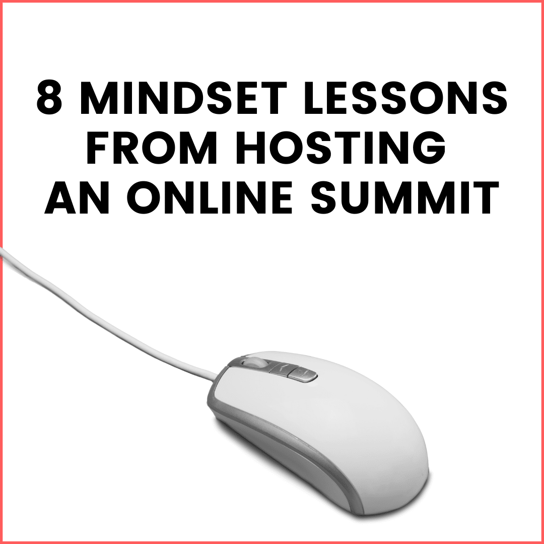 8 mindset lessons from running a summit (podcast)