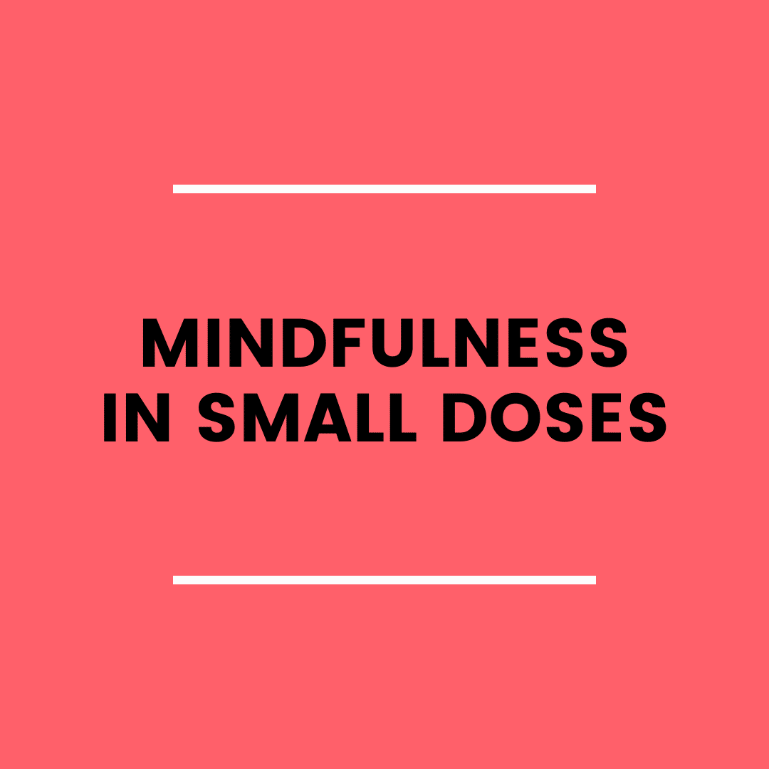 Mindfulness in Small Doses (podcast)