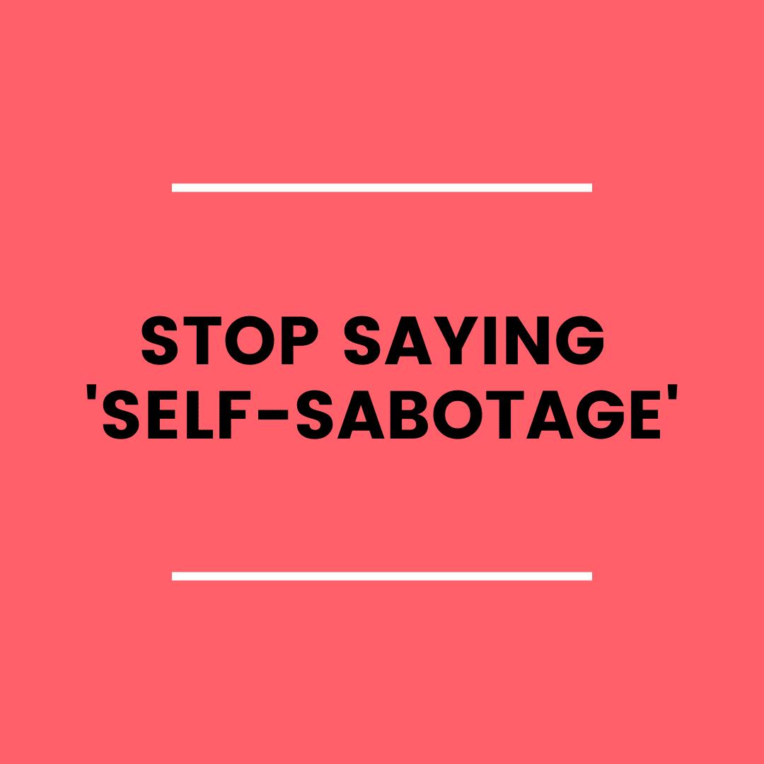 Stop Saying 'Self-Sabotage' (podcast)