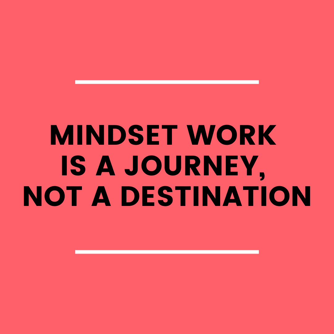 Mindset Work is a Journey, not a Destination (podcast)