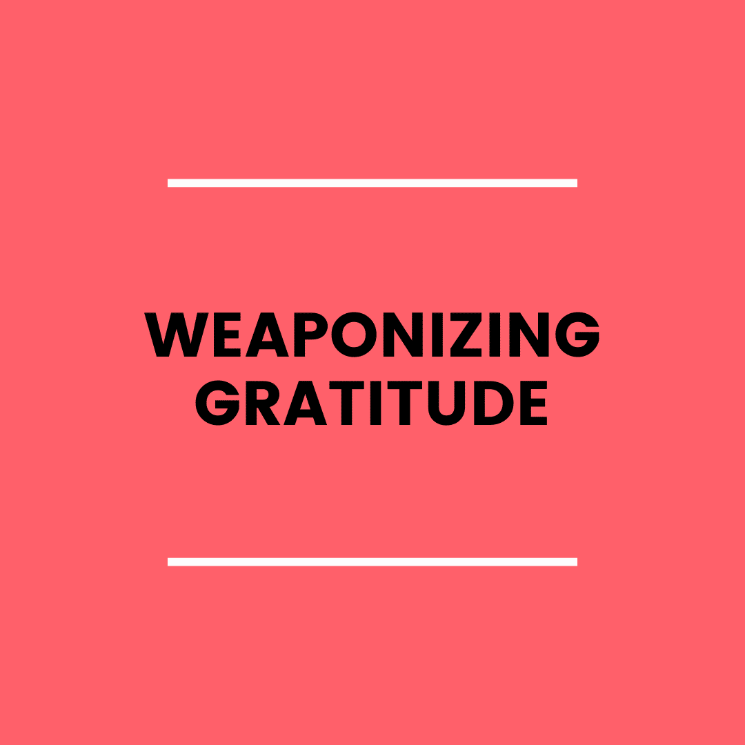 Weaponized Gratitude (podcast)