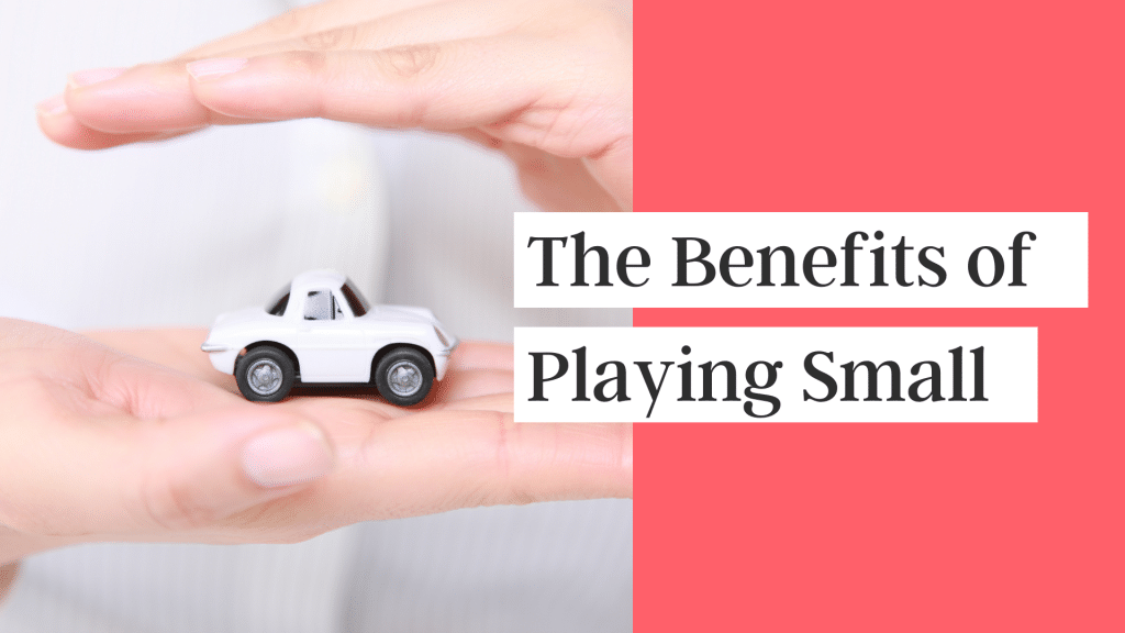 The Benefits of Playing Small