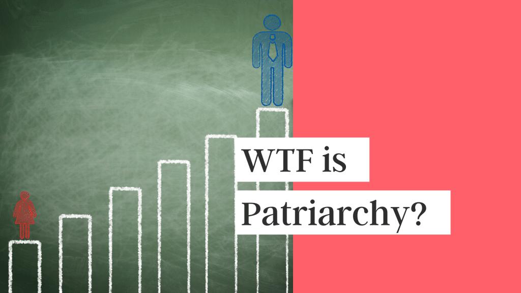 WTF is Patriarchy
